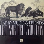 LET ME TELL YOU BOY - Harry Mudie & Friends