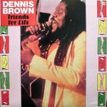 FRIENDS FOR LIFE - Dennis Brown