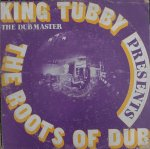 THE ROOTS OF DUB - KING TUBBY THE DUB MASTER