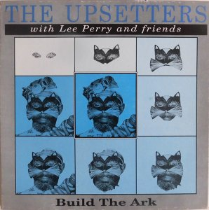 BUILD THE ARK - The Upsetters with Lee Perry and Friends