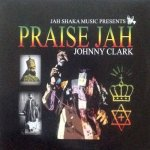 PRAISE JAH - Johnny Clark
