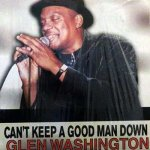 CAN'T KEEP A GOOD MAN DOWN - Glen Washington