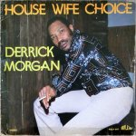HOUSE WIFE CHOICE - Derrick Morgan