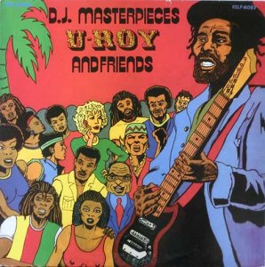 D.J. MASTERPIECES - U Roy & Friends