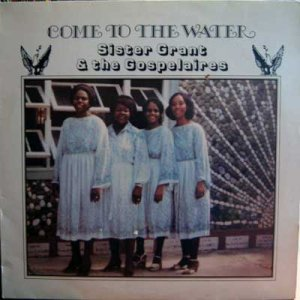 COME TO THE WATER - Sister Grant & The Gospelaires