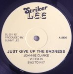 JUST GIVE UP THE BADNESS - Johnnie Clarke
