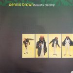 BEAUTIFUL MORNING - Dennis Brown
