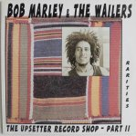 THE UPSETTER RECORD SHOP PART II - Bob Marley & The Wailers