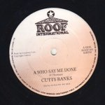 A WHO SAY ME DONE - Cutty Ranks
